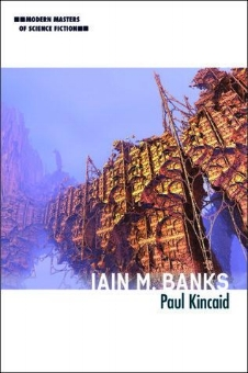 Iain M. Banks  by Paul Kincaid  Modern Masters of Science Fiction Illinois University Press 2017  Hb: $95 / £82 Pb: $22 / £18.99  order here US  /  order here UK