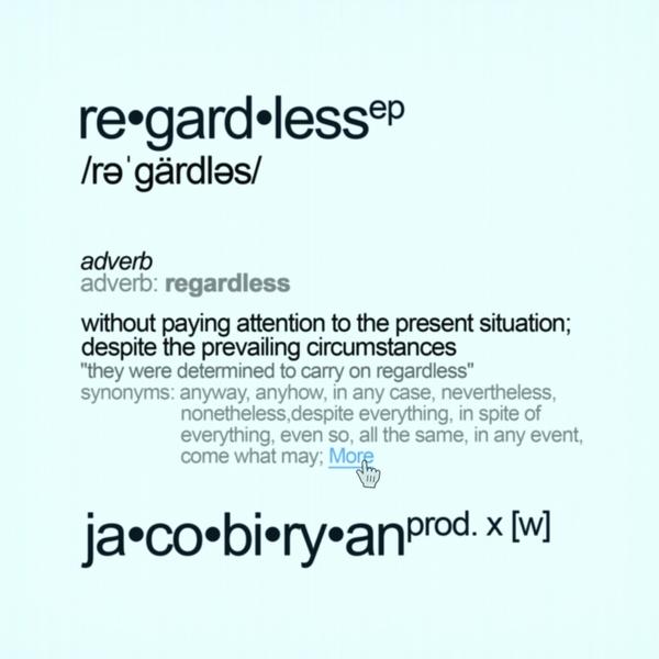 Jacobi Ryan - Regardless EP Prod  by Wayne Valentine — Got Steeze?