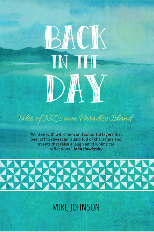 Back in the Day  : Tales from Paradise Island, 52 witty tales of life in paradise, on an island.