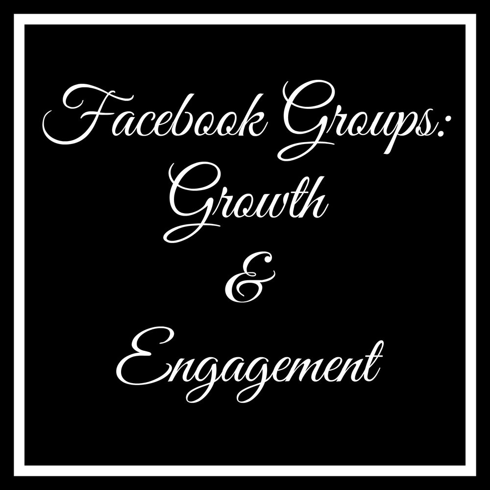 FACEBOOK GROUPS: GROWTH & ENGAGEMENT