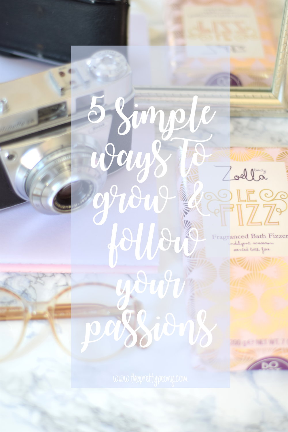 5 Simple Ways To Follow and Grow Your Passions | www.theprettypeony.com