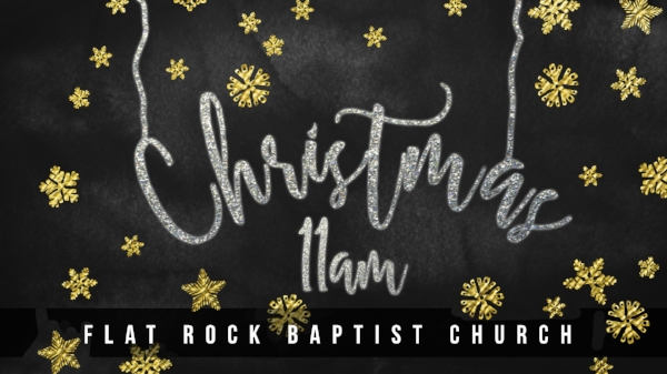 On December 25, FRBC will still have our morning worship service.  There will be no Sunday School or Children's Church.  Nursery will still be available at 11am for 2yrs old and under.  If you have a child that would normally go to Children's Church, please keep them with you for a time of family worship.  Please join us and celebrate the birth of Jesus at 11am!