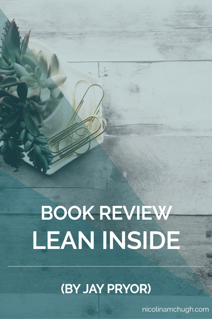 This is a review for Jay Pryor's book Lean Inside. I'm not affiliated with him, nor am I a client (I wish). I wanted to share this book with you because the book has had a huge impact, not just on my personal life, but the way I think about my business. I hope you enjoy the review, and if this is something you're interested in seeing more of (book reviews that is) please let me know in the comments.