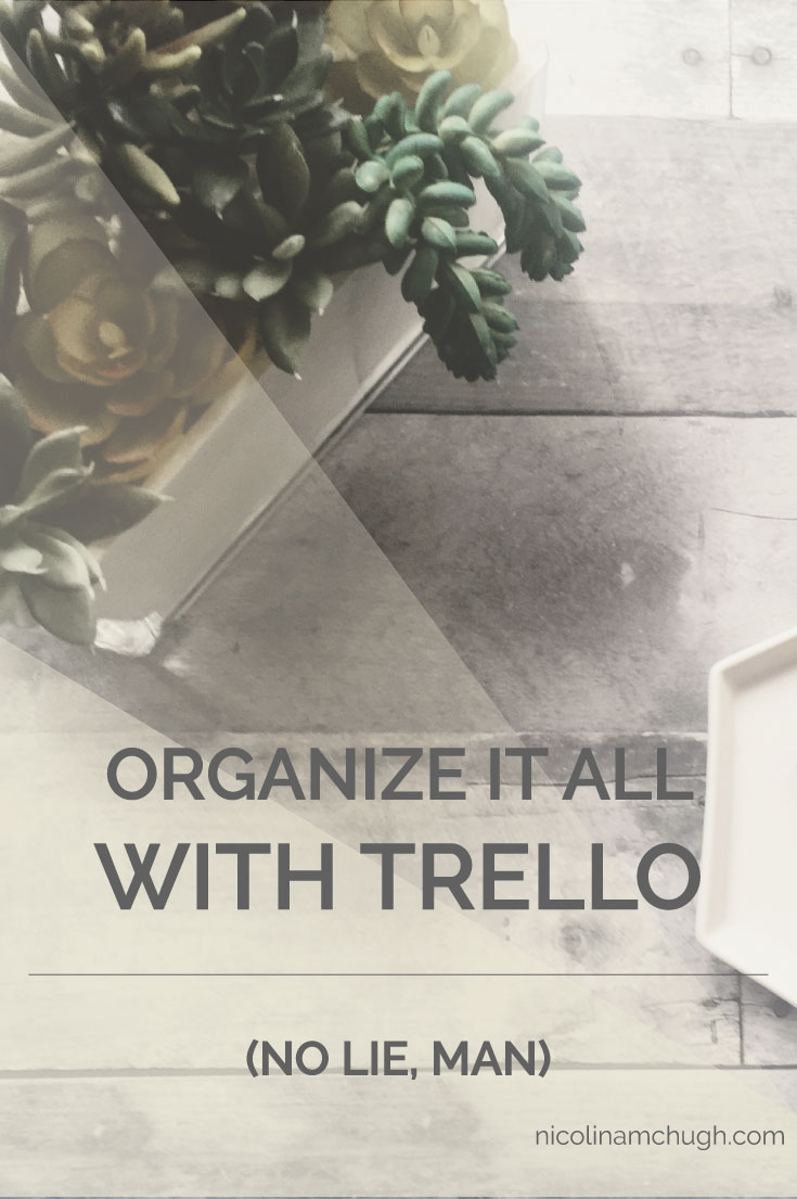 I'm team Trello. I've tried Asana, I've tried paper planners, and frankly I'm just too frugal to pay for a project management system that's more than $5.00 a month. But it's affordability (I pay because the pretty backgrounds are motivating to me) is far from the only reason to love the crap out of Trello. In fact, I have organized my whole life in Trello. It is the perfect place to keep my creative spirit and neuroses from working against one another and it has been a serious game changer.