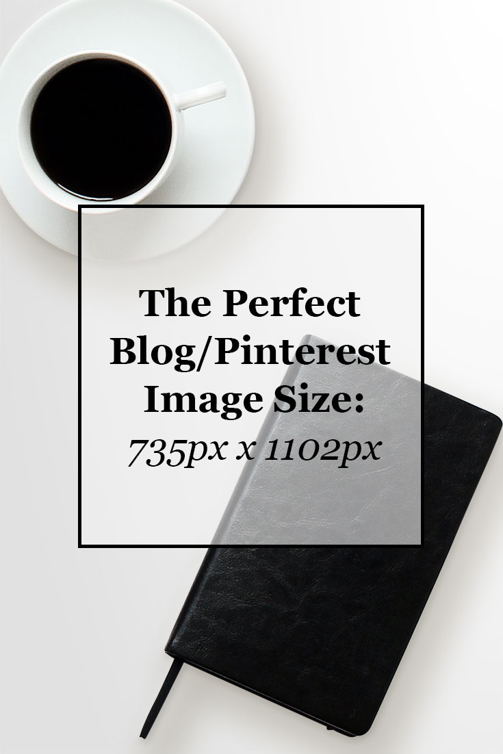 The Perfect Blog/Pinterest Image Size: 735px x 1102px