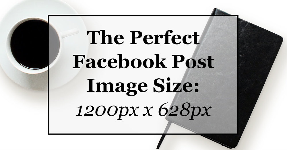 The Perfect Facebook Post Image Size: 1200px x 628px