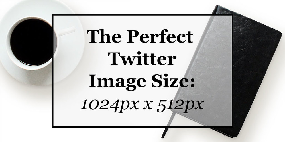 The Perfect Twitter Image Size: 1024px x 512px