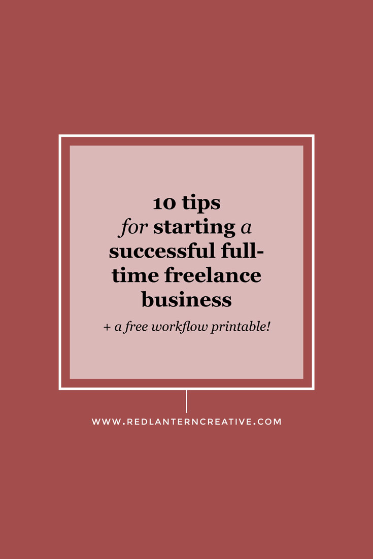 10 Tips for Starting a Successful Full-Time Freelance Business