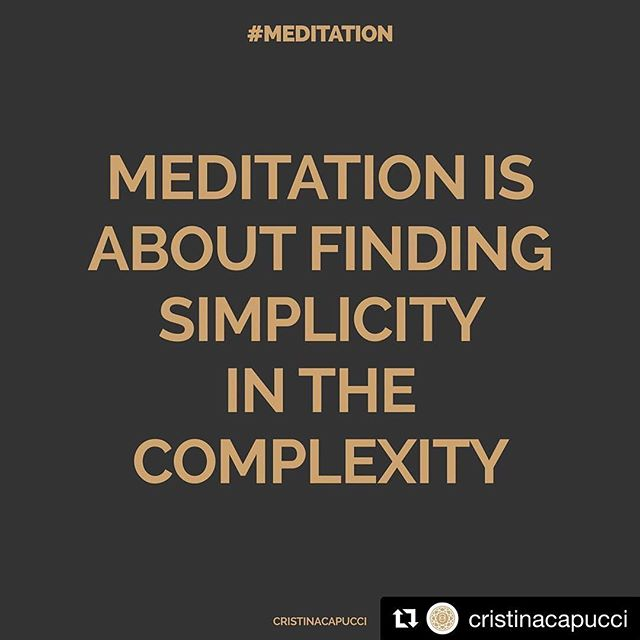 #Repost @cristinacapucci ・・・ #MEDITATION IS ABOUT FINDING #SIMPLICITY IN THE #COMPLEXITY . #MeditativePractice #Meditations #MeditativeMind  #Awareness #MeditationTeacher #MeditationClass  #Meditate365 #MeditationTime #MeditationTools #HereandNow #MentalPresence #PresentMoment #InspiringQuote  #StartUp #HolisticStartUp #WellnessEntrepreneur