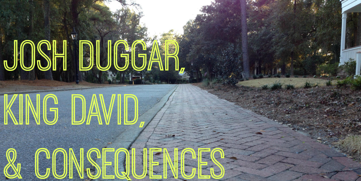 Josh Duggar, King David, and Consequences