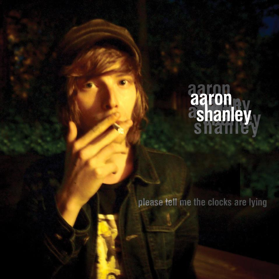 "Aaron Shanley ""Please Tell Me the Clocks are Lying"""