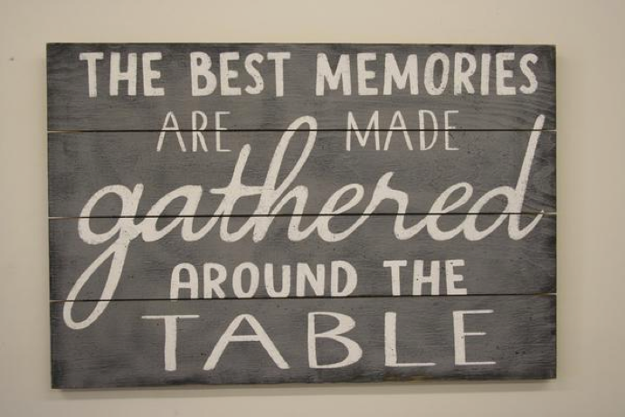 The best memories are made gathered around the table - $40