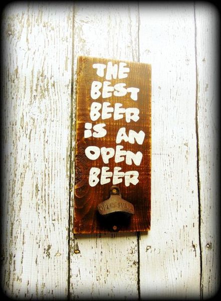 The best beer is an open beer - $25