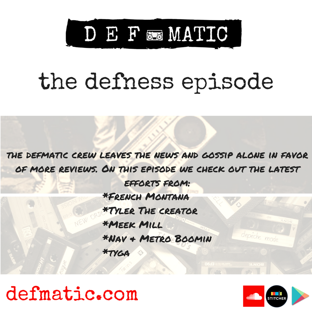 the defmatic crew leaves the news and gossip alone in favor of more reviews. On this episode we check out the latest efforts from: *French Montana *Tyler The creator *Meek Mill *Nav & Metro Boomin *tyga