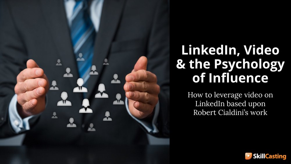 LinkedIn, Video, and the Psychology of Influence