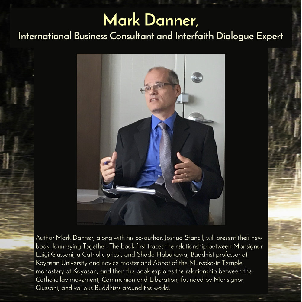 Mark Danner , International Business Consultant and Specialist in Interfaith Dialogue,along with his co-author Joshua Stancil, will present his book, Journeying Together , on Buddhist/Catholic dialogue, at  10am on Saturday, Sept 29, 2018 in the Trust Arts Center (805 Liberty Ave, Pittsburgh) .