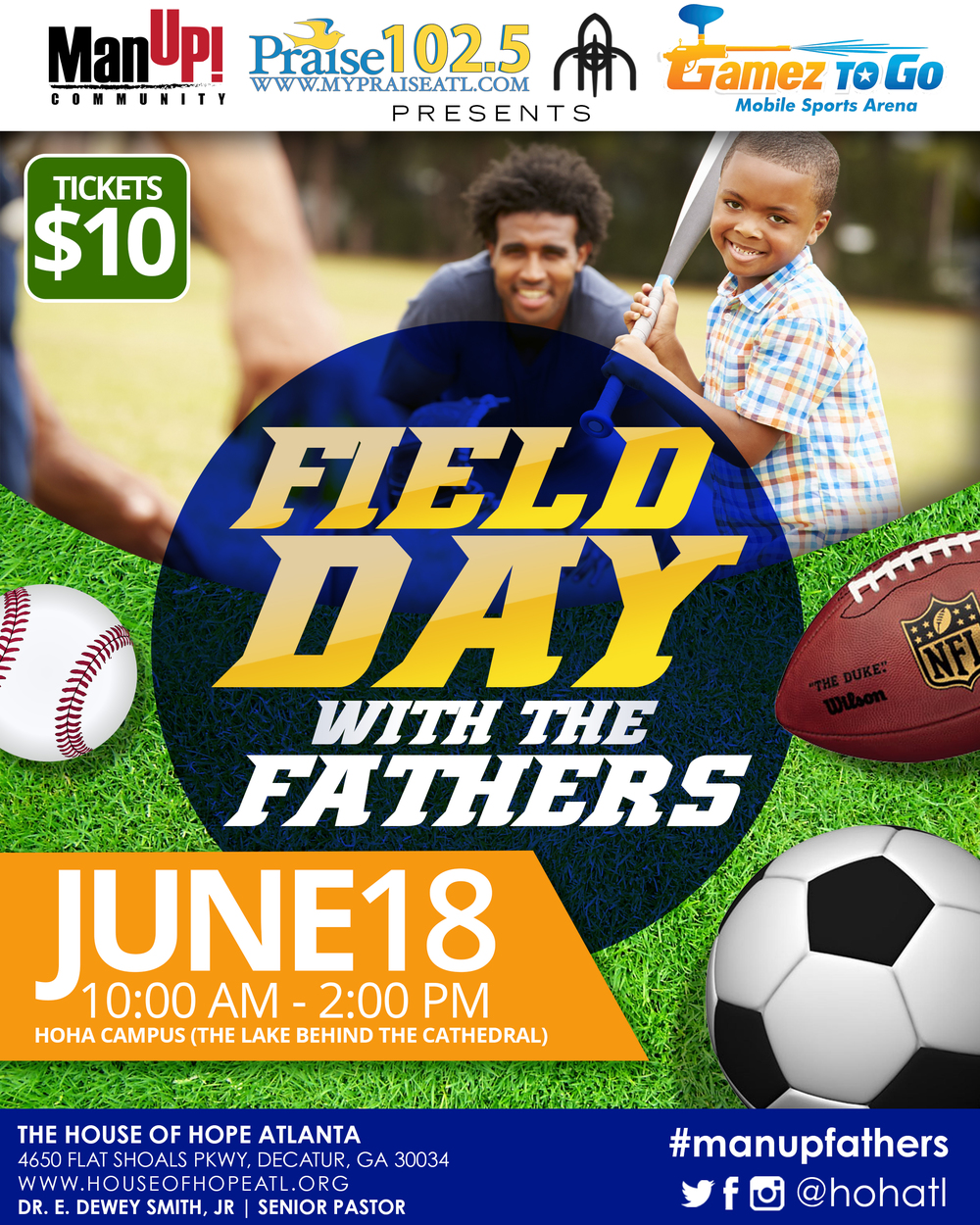 The brothers of ManUP! Community in collaboration with the Men Of Hope of The House Of Hope Atlanta are proud to present 'Field Day with Fathers'. Join us for a fun filled day featuring fishing, field day games, children's activities, food and more.  The primary goal is to provide an opportunity for Father's to enjoy a fun filled day of activities with their children and other youth from the community who may not have an active positive male in their lives.  This fellowship activity takes place June 18, 2016 from 10:00 a.m.to 2:00 p.m.  Hurry though! Slots are limited so don't wait get your tickets. Click the link below to secure the slot for you (men only) and your child (male or female). Tickets are $10 per person.   BUY TICKETS