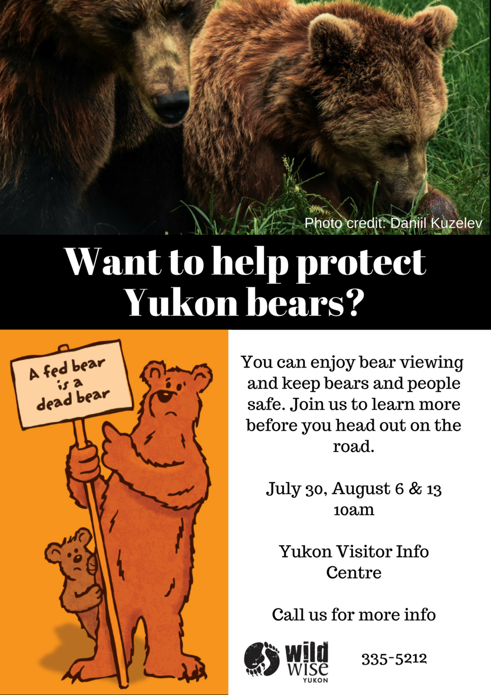 Info for visitors  - Are you travelling to the Yukon this summer? Whether you're traveling by road, river or hiking through the back country you are likely to see bears. Come to the Yukon Visitor's Information Centre at 100 Hanson Street, Mondays at 10am to find out how to travel safely and protect bears. WildWise will be on site to answer questions, demonstrate use of bear spray and give tips and suggestions for managing garbage and bear encounters.