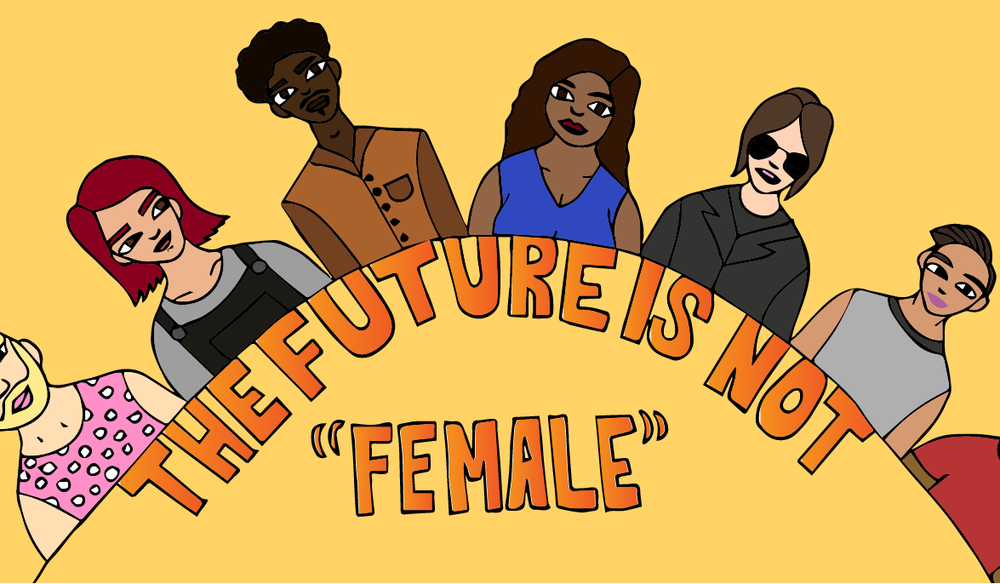 "[Image Description: an illustration of seven people of various ethnicities and gender presentations stand in a line above the words, ""The Future is not Female.""] Illustration by Deirdre Olsen"