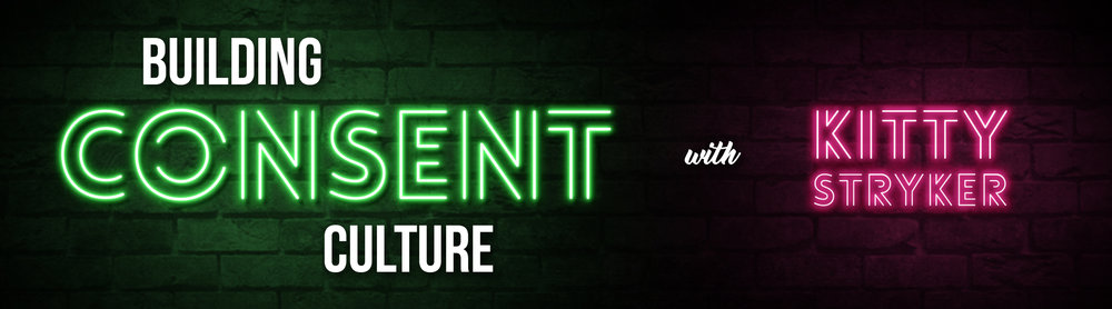 Kat Waterman  [Image description: a graphic design banner with the words 'Building Consent Culture with Kitty Stryker' in different colours on a shadowed brick background]