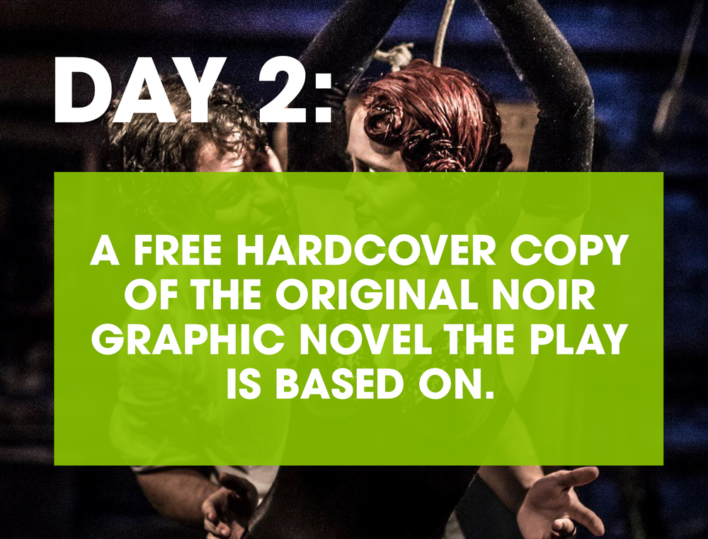 THE GIRL WHO HANDCUFFED HOUDINI - Whether you're a bold, adventurous theatergoer or a quieter, stay-at-home-with-a-good-book type, today's your day! Get a free hardcover copy of the original noir graphic novel after your foray into this darkly magical theatrical event.GET TICKETS NOW >>