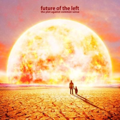 Future Of The Left   The Plot Against Common Sense