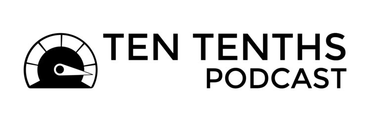 Ten Tenths Podcast