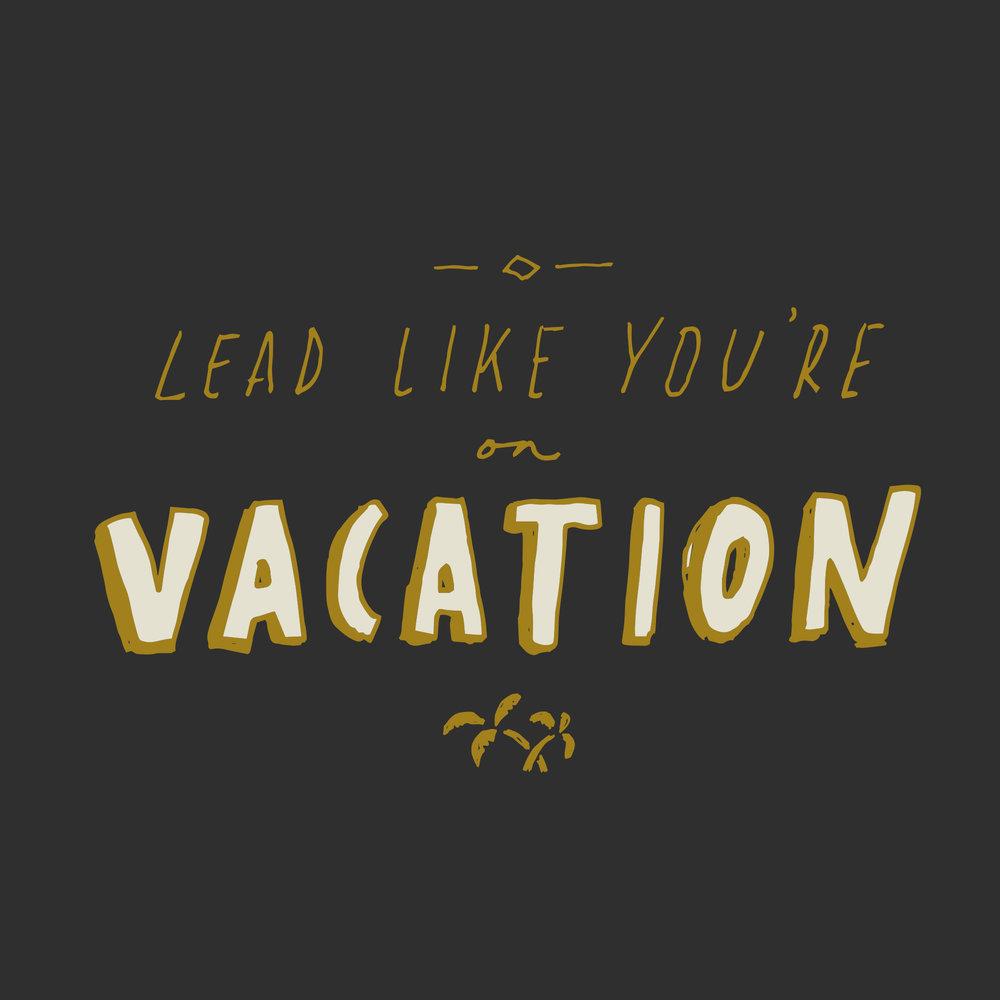 lead-like-youre-on-vacation.jpg