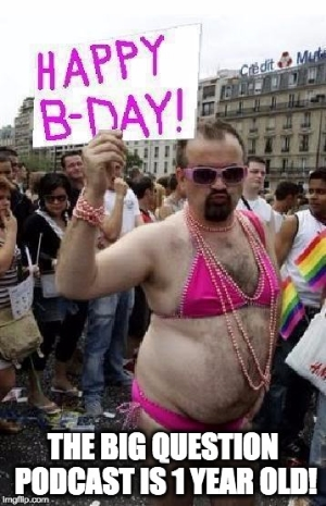 Happy Birthday Big Question Podcast