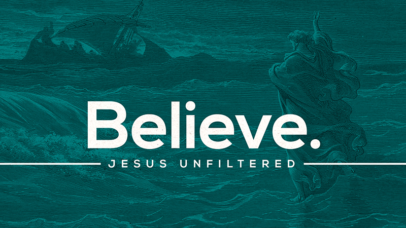 Jesus Unfiltered: Believe