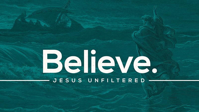 Jesus Unfiltered: Believe