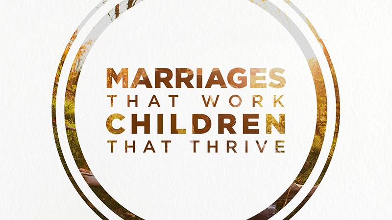 Marriages That Work, Children That Thrive