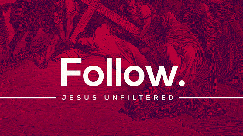 Jesus Unfiltered: Follow