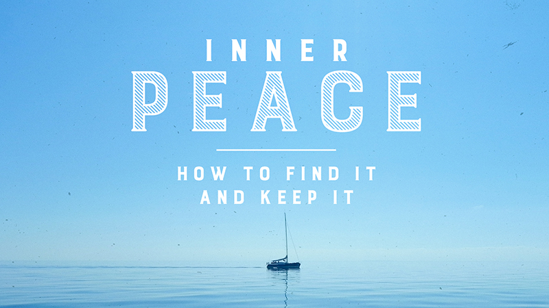 Inner Peace: How to Find It and Keep It