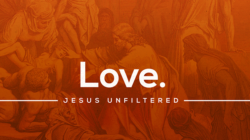 Jesus Unfiltered: Love