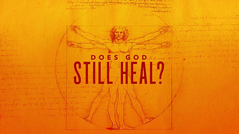 Does God Still Heal?