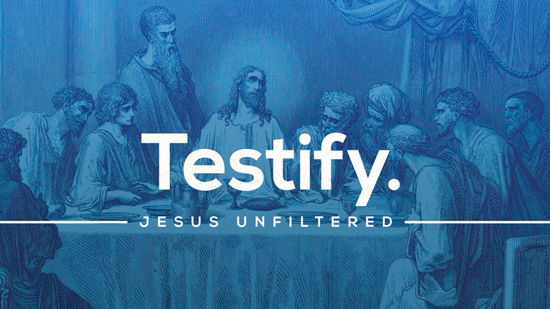 Jesus Unfiltered: Testify