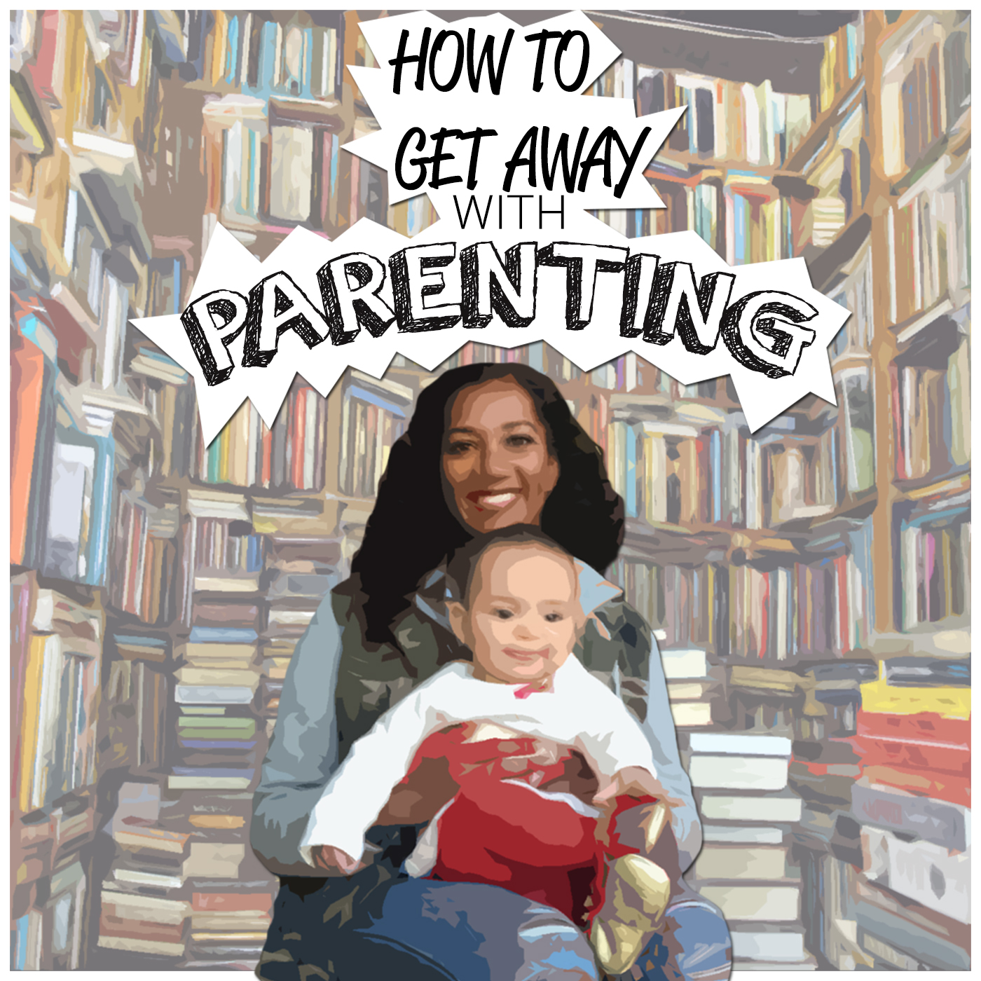 How To Get Away With Parenting