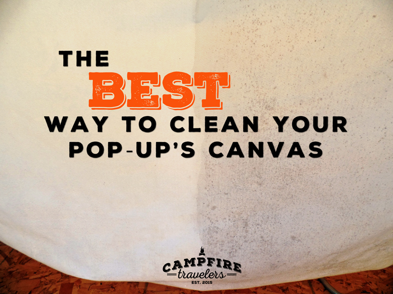 Today on the blog weu0027re talking about canvas! Not necessarily everyoneu0027s conversation of the moment but for a pop-up owner the condition of your canvas can ... & The BEST way to clean your pop-upu0027s canvas u2014 Campfire Travelers