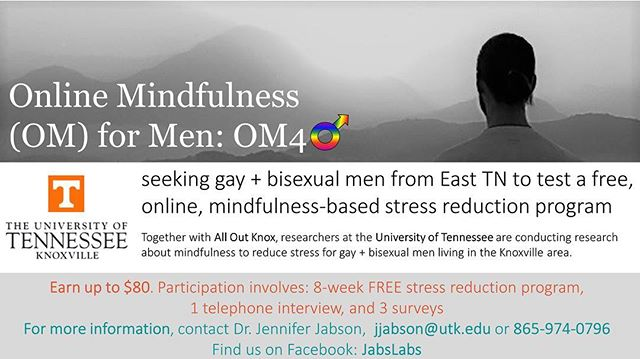Interested in making $80?! We're partnering with researchers at UT to conduct research about mindfulness to reduce stress for gay + bisexual men living in the Knoxville area! If you're interested in OM 4 Men, reach out to Dr. Jennifer Jabson via the contact information included in the picture!
