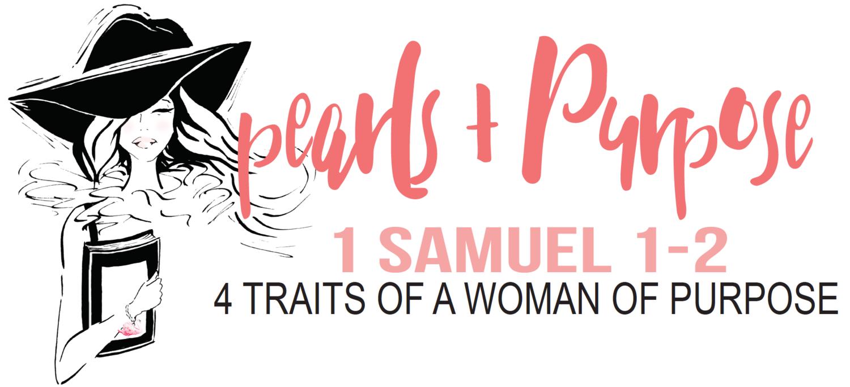 Study: 1 Samuel 1-2:11 (week 1) . 4 Traits of a Woman of Purpose ...