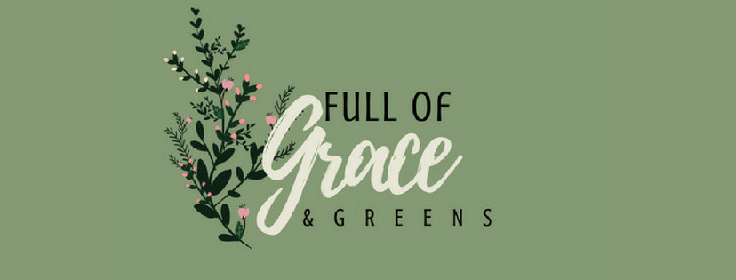 Full of Grace and Greens