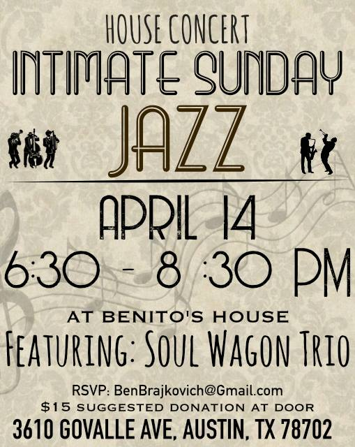 """Please join us for Intimate Sunday Jazz in a """"listening room"""" environment, featuring some of Austin's finest jazz talent. The band will be a drumless trio format, like that of the classic Nat King Cole trio, which was the popular piano combo of the day, pre-1950's.  The evening will feature two 40 minute sets of music with an intermission. The event is BYOB and there will also be wine and beer available on a donation basis. There will be hors d'oeuvres included with entry.    There is a *$15 suggested donation* which will go straight to the musicians and will be collected at the door. Cash or Venmo may be used. Paypal and Cash App are also options.    **We're asking everyone to RSVP by sending an email to BenBrajkovich@gmail.com with the number of people that will be attending. RSVP is required**  *Your email will only be used for the purpose of the house concert :-)  Seating will be limited so please RSVP so you are guaranteed a seat.   Don't miss this rare and special opportunity for a listening room style jazz show, with tasty snacks and fine people!  The event will be held in Benito's house in east Austin:  3610 Govalle Ave, Austin, TX 78702  Featuring: Benito Brajkovich- piano Doug Anthony- guitar Alex Browne- upright bass  RSVP is RECOMMENDED!  Thank you for being part the Austin jazz scene!"""