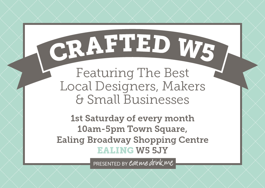 Crafted W5 - Featuring The Best Local Designers, Makers and Small Businesses - Ealing Broadway Shopping Centre