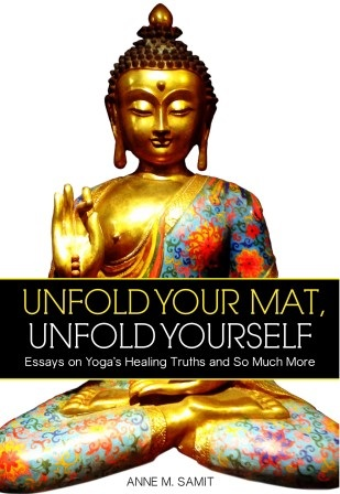 Unfold Your Mat, unfold yourself, yoga practice, yoga essays, anne samit, www.annesamit.com, Yoga Speak Blog