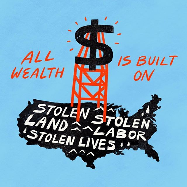 Made this for @resourcegeneration. All wealth in this nation has been built on stolen indigenous land using the stolen lives of those forced into slavery. Wealth has been manufactured and continued through exploitation and extraction, as we can see from the prison industrial complex. Please support the #nationalprisonstrike and incarcerated people who are forced into labor for corporations — legalized slavery. _  @resourcegeneration organizes wealthy/high earning millennials to redistribute capital to poor and working-class led anti-capitalist justice orgs. _  Words from @resourcegeneration : Charity on its own cannot fix the systemic policies that enable and maintain poverty and vast wealth inequality. Redistribution and *returning wealth* to the communities it was extracted from is critical to systemic change. Got class privilege or access to current or future wealth? Join us: resourcegeneration.org