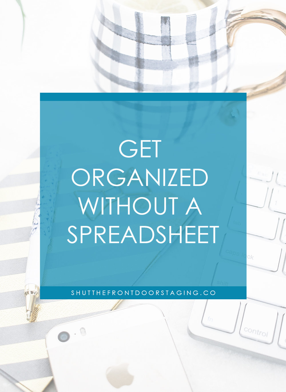 Get organized without a spreadsheet.jpg