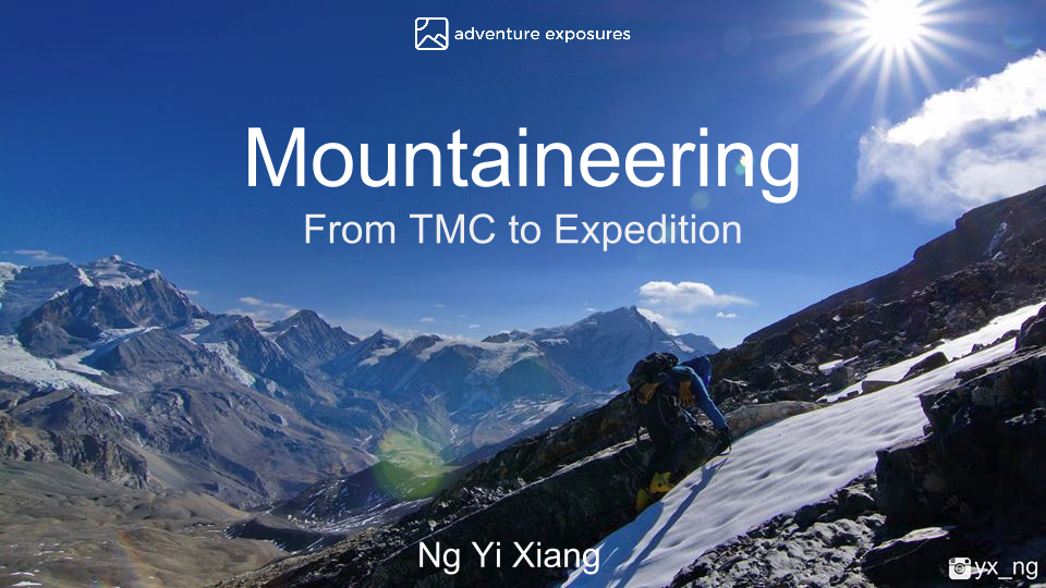 Acquiring Technical Mountaineering skills and proceed to embark on expedition adventures!~