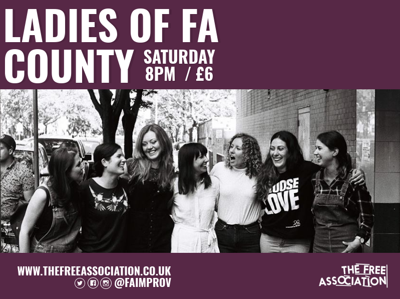 Ladies of FA County - Improv & Sketch, Second Saturday of the month, The Free Association, 8pm (not August)Love improv? Love women? Then look no further - The Ladies of FA County are serving up a generous helping of both. The very latest in character, sketch, stand-up and improv from the FA and beyond.