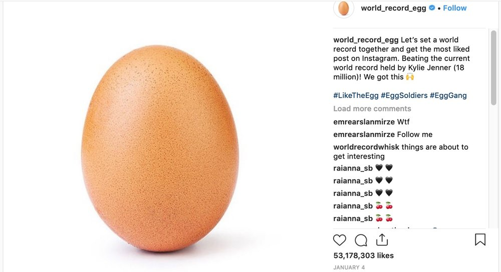 EUGENE THE EGG GETS 53 MILLION LIKES…. INSTAGRAM RECORD. - EUGENE THE EGG HAS WON THE WORLD RECORD FOR THE MOST AMOUNT OF LIKES EVER ON INSTAGRAM.AN INCREDIBLE 53,178,303 LIKES BEATING KYLIE JENNER BY NEARLY 3 TIMES.EUGENE WAS CREATED TO HIGHLIGHT ISSUES WITH MENTAL HEALTH AND DEPRESSION AND RAISE AWARENESS GLOBALLY.SEE THE FULL ARTICLES HERE:EUGENE LOVES EGGSEUGENE ON INSTAGRAMEUGENE IS EGG-STATIC (YEAH ITS BAD WE DIDN'T DO IT)